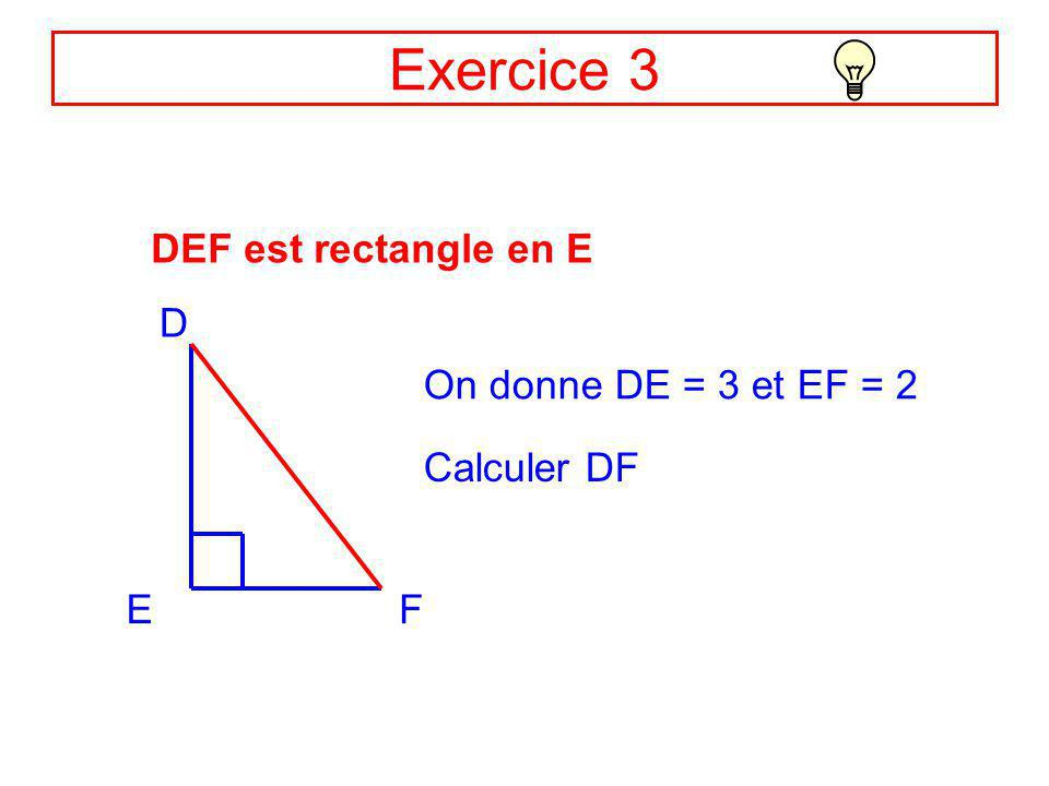 Exercice 3 DEF est rectangle en E D On donne DE = 3 et EF = 2