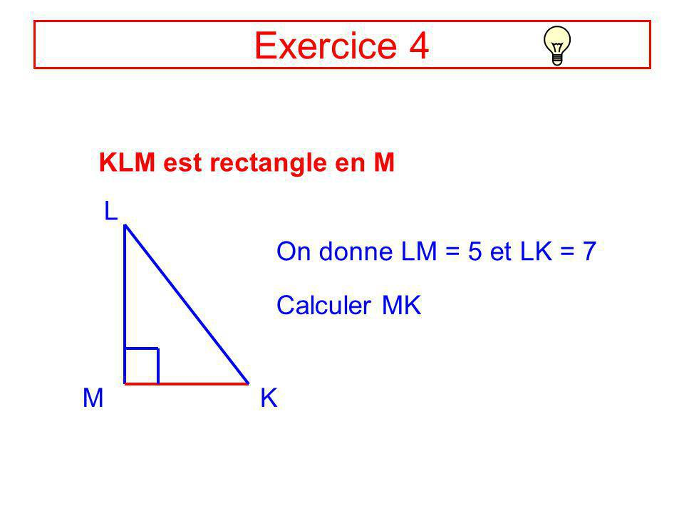 Exercice 4 KLM est rectangle en M L On donne LM = 5 et LK = 7
