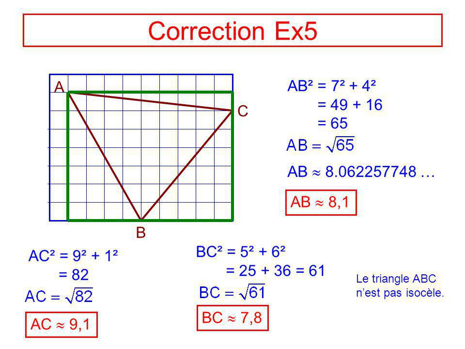 Correction Ex5 A AB² = 7² + 4² = 49 + 16 = 65 C AB  8.062257748 …