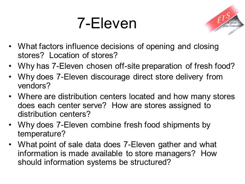 7-Eleven What factors influence decisions of opening and closing stores Location of stores