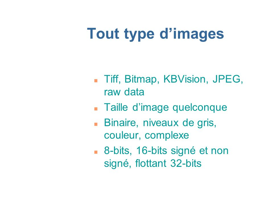 Tout type d'images Tiff, Bitmap, KBVision, JPEG, raw data