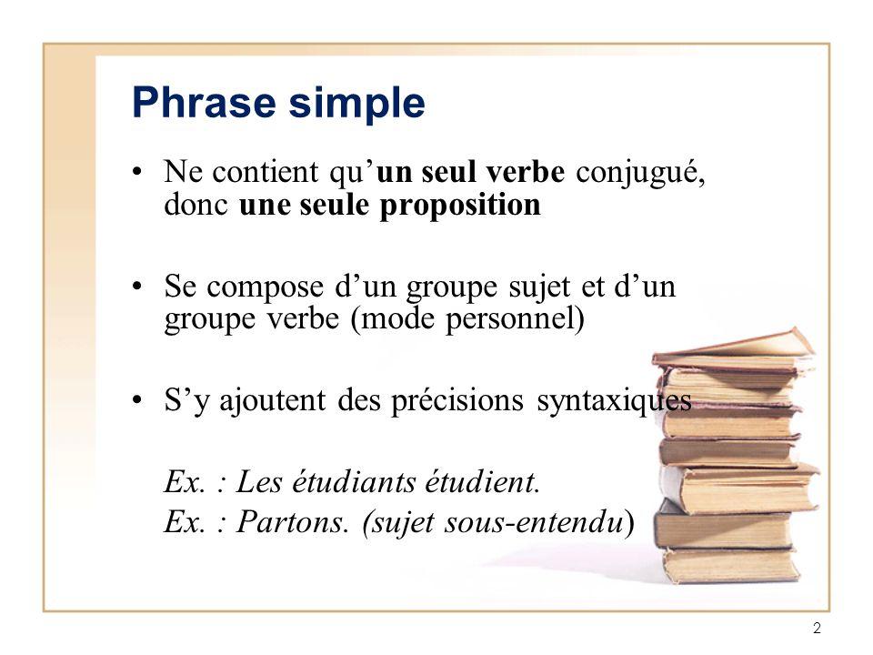 Phrase simple Ne contient qu'un seul verbe conjugué, donc une seule proposition. Se compose d'un groupe sujet et d'un groupe verbe (mode personnel)