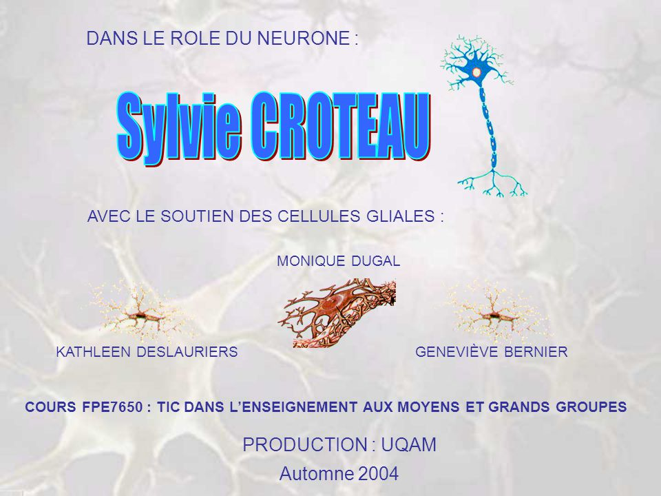 Sylvie CROTEAU DANS LE ROLE DU NEURONE : PRODUCTION : UQAM