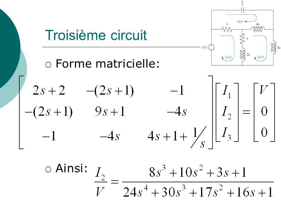 Troisième circuit Forme matricielle: Ainsi:
