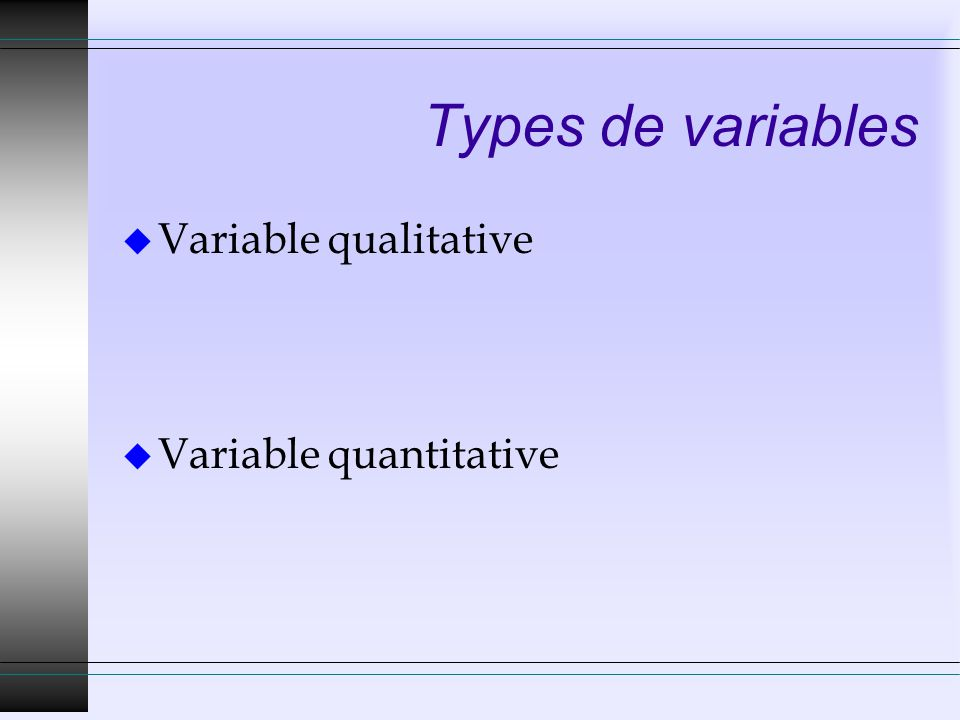 Types de variables Variable qualitative Variable quantitative
