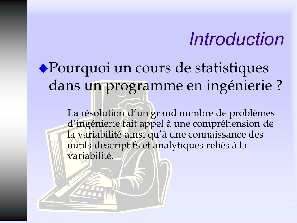 Introduction Pourquoi un cours de statistiques dans un programme en ingénierie
