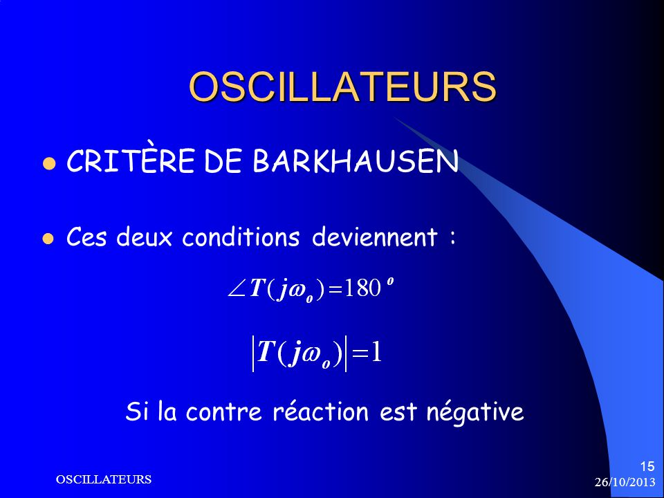 OSCILLATEURS CRITÈRE DE BARKHAUSEN Ces deux conditions deviennent :