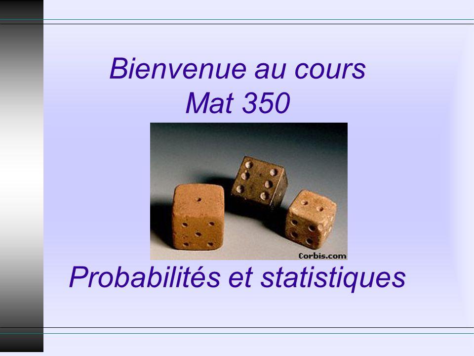 Bienvenue au cours Mat 350 Probabilités et statistiques