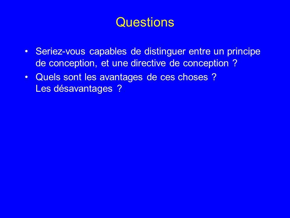 Questions Seriez-vous capables de distinguer entre un principe de conception, et une directive de conception