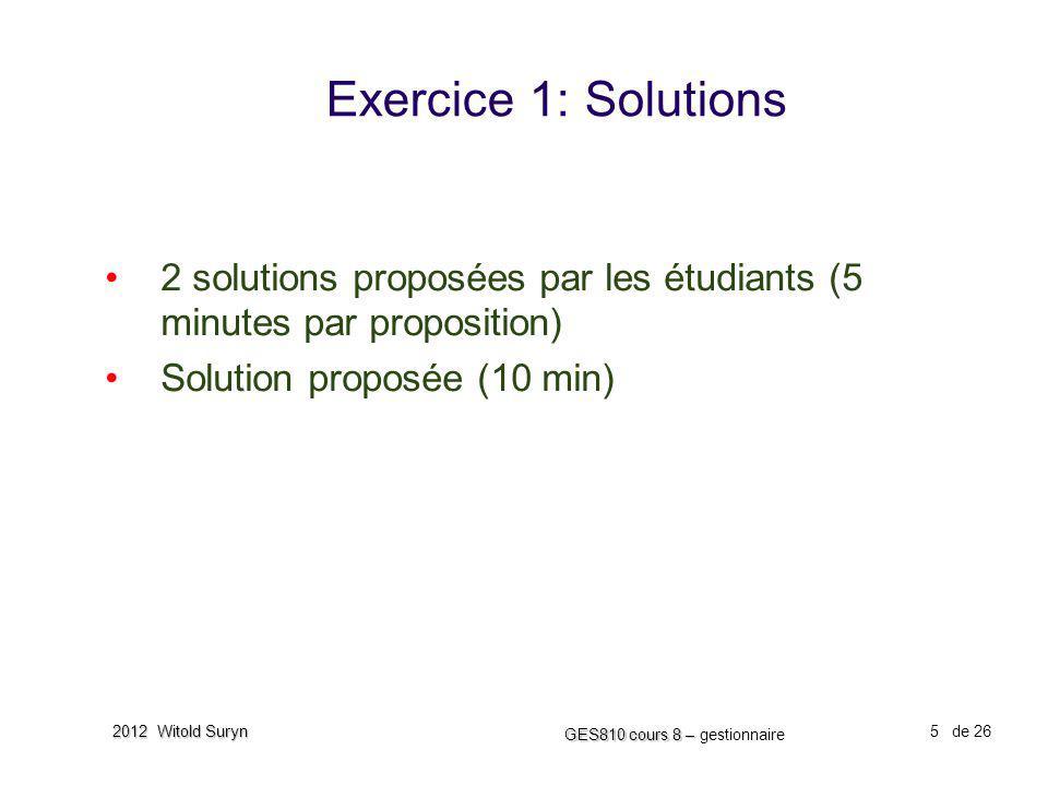 Exercice 1: Solutions 2 solutions proposées par les étudiants (5 minutes par proposition) Solution proposée (10 min)