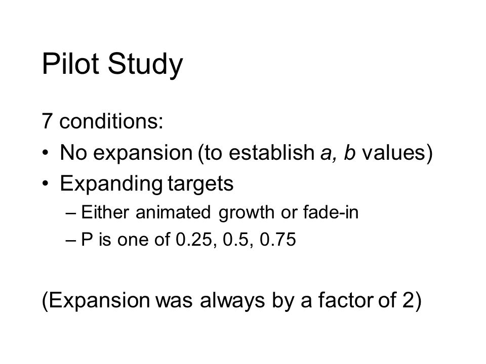 Pilot Study 7 conditions: No expansion (to establish a, b values)