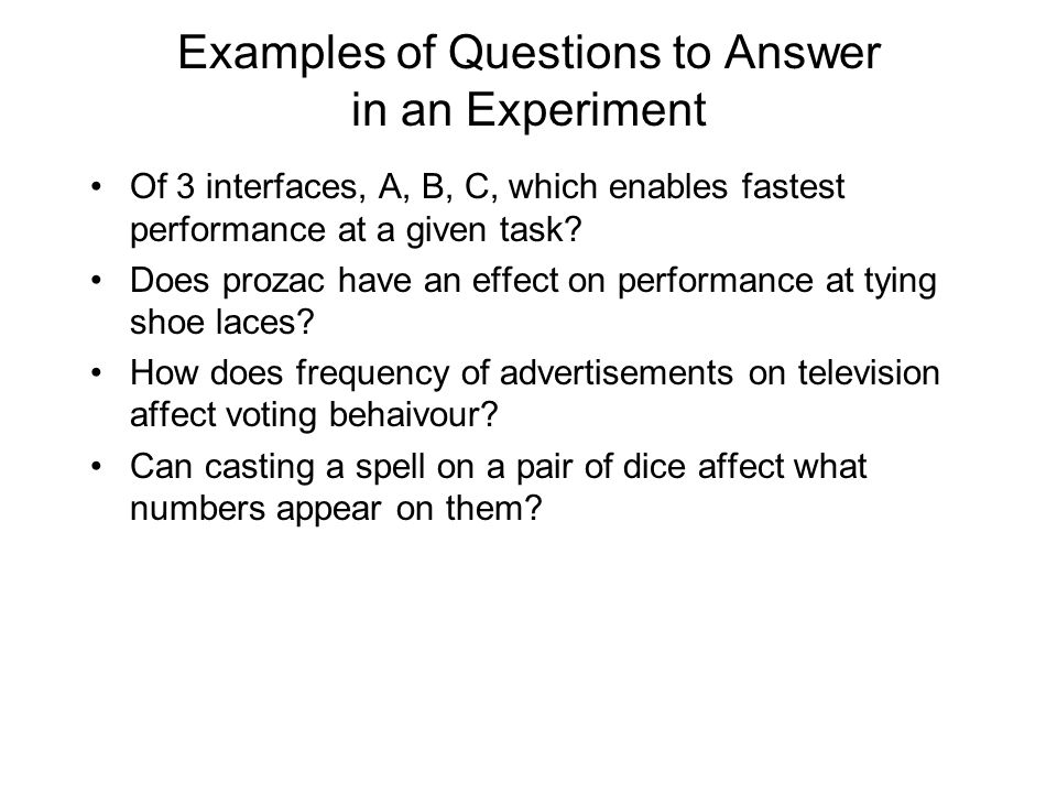 Examples of Questions to Answer in an Experiment