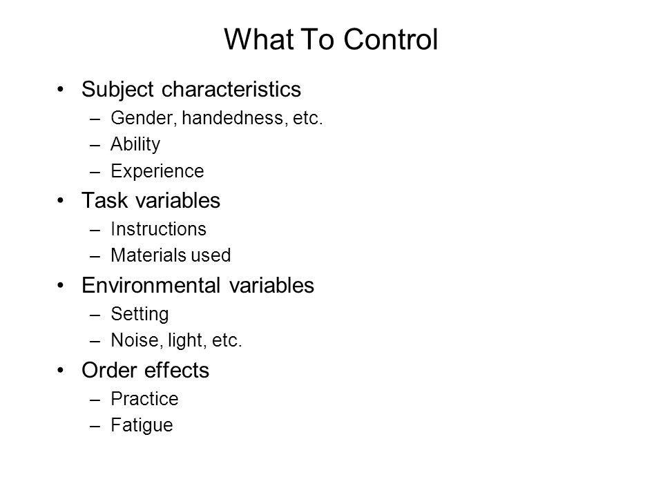 What To Control Subject characteristics Task variables
