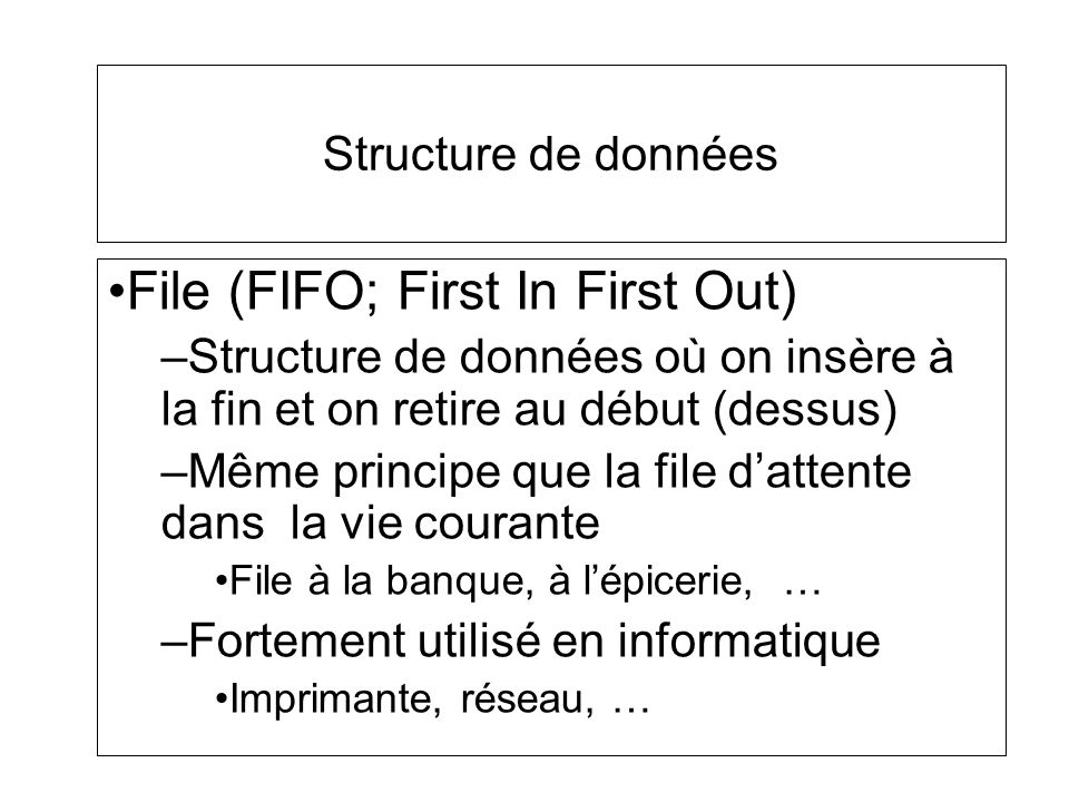File (FIFO; First In First Out)