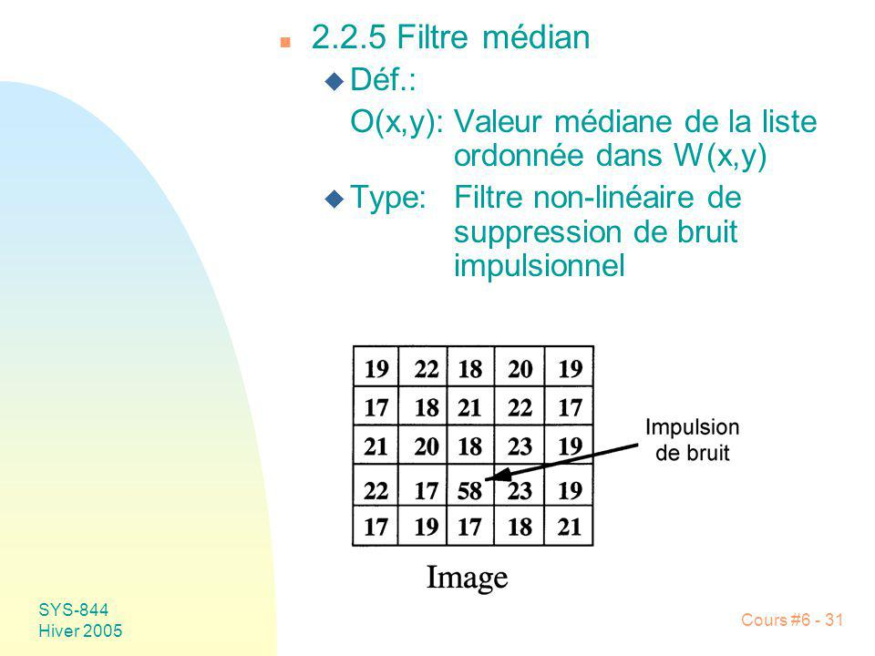 2.2.5 Filtre médian Déf.: O(x,y): Valeur médiane de la liste ordonnée dans W(x,y)