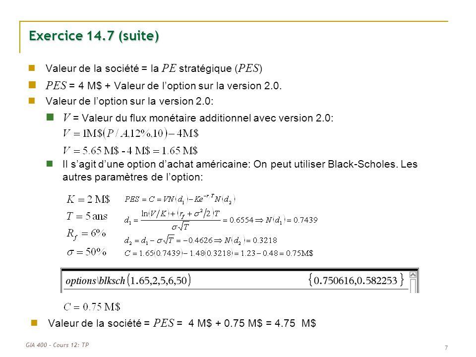 Exercice 14.7 (suite) Valeur de la société = la PE stratégique (PES) PES = 4 M$ + Valeur de l'option sur la version 2.0.