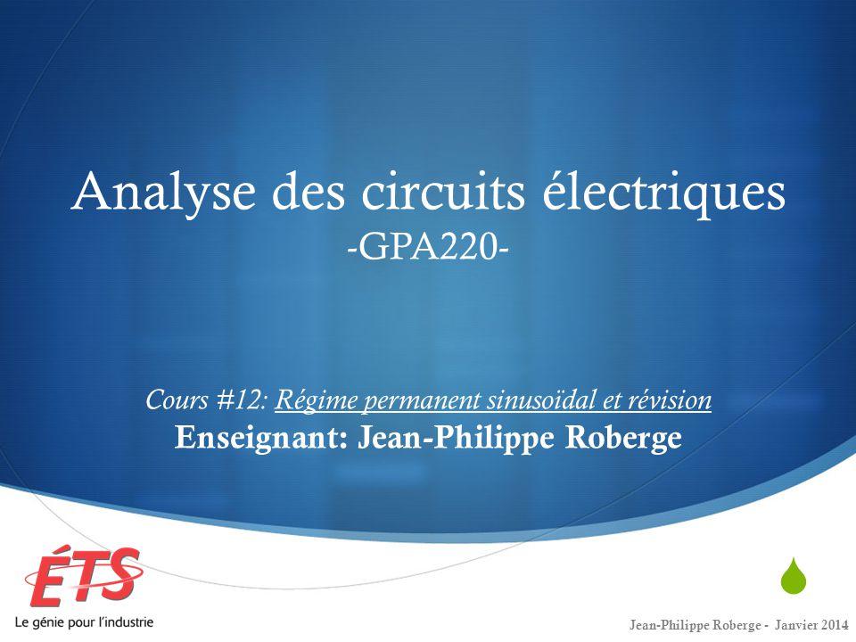 Analyse des circuits électriques -GPA220- Cours #12: Régime permanent sinusoïdal et révision Enseignant: Jean-Philippe Roberge