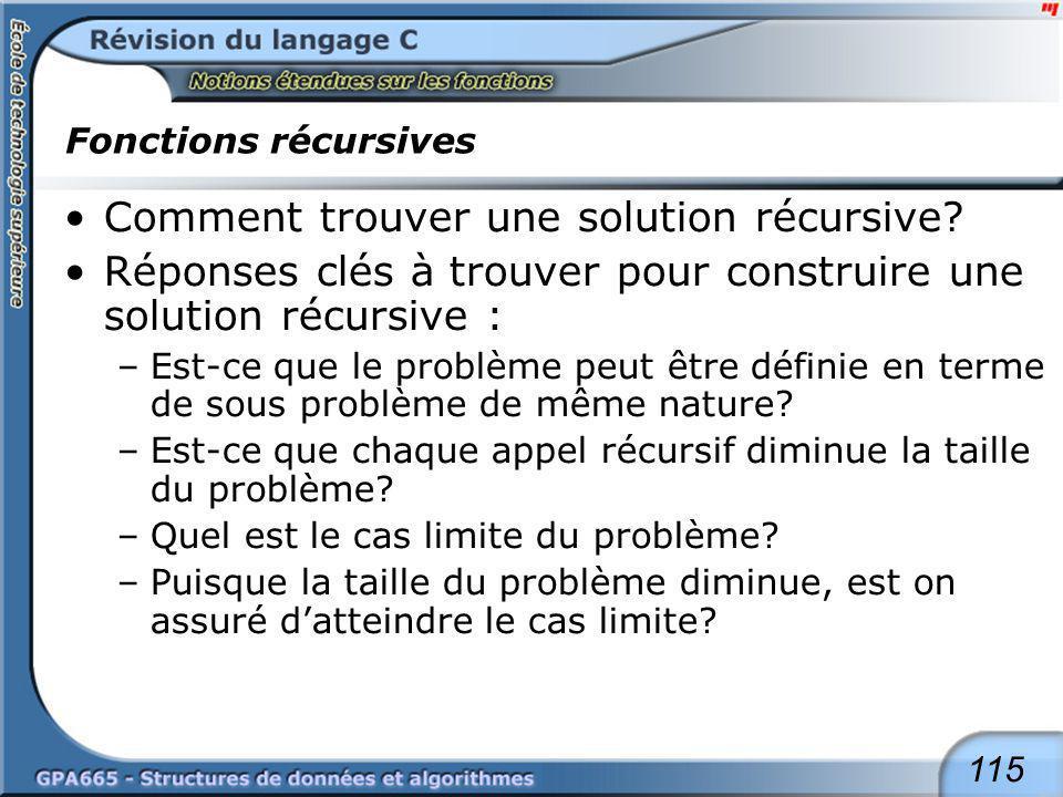 Fonctions récursives Aussi, plusieurs algorithmes itératifs peuvent facilement être modifier en algorithmes récursifs.