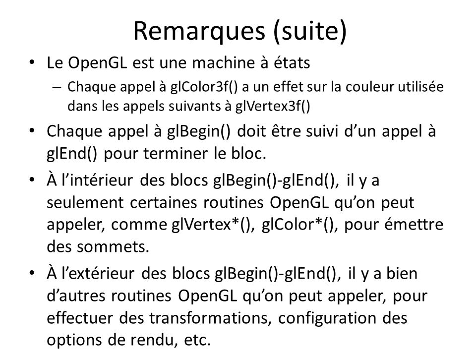 Remarques (suite) Le OpenGL est une machine à états
