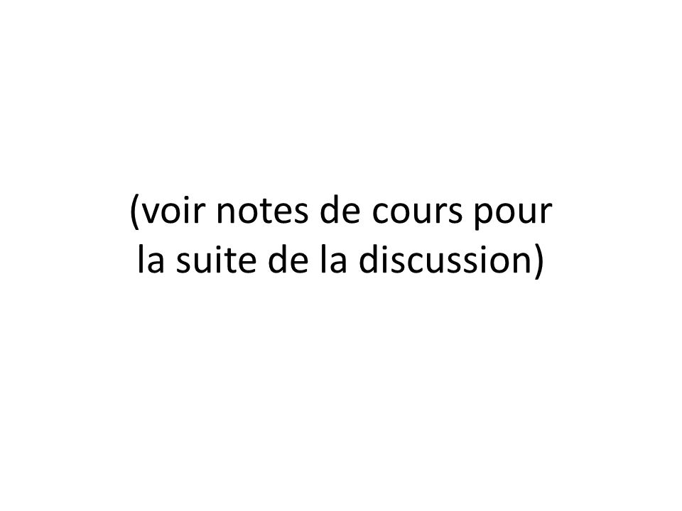 (voir notes de cours pour la suite de la discussion)