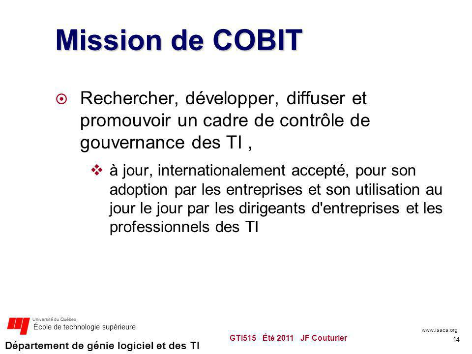Mission de COBIT Rechercher, développer, diffuser et promouvoir un cadre de contrôle de gouvernance des TI ,