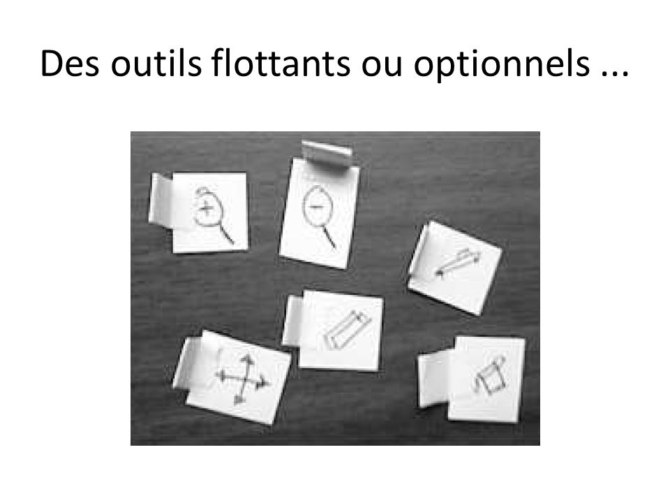 Des outils flottants ou optionnels ...