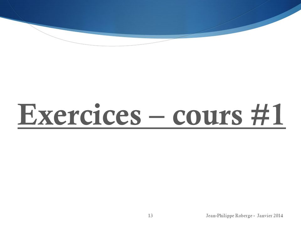 Exercices – cours #1 Jean-Philippe Roberge - Janvier 2014