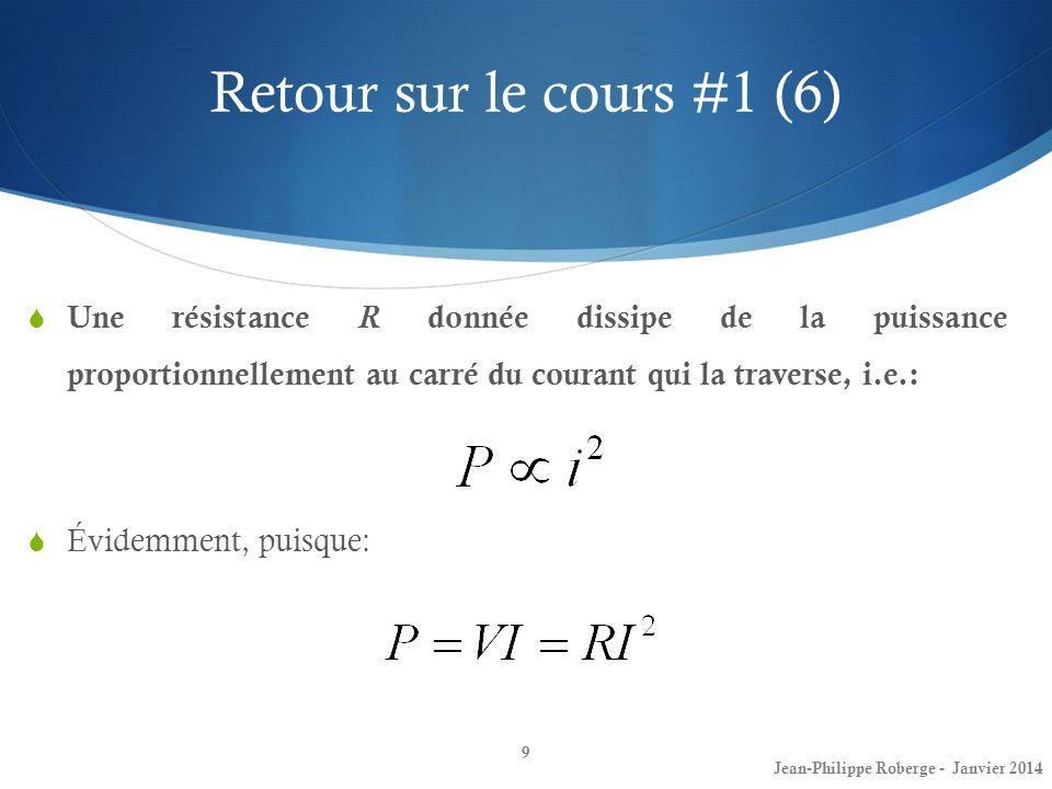 Retour sur le cours #1 (6) Une résistance R donnée dissipe de la puissance proportionnellement au carré du courant qui la traverse, i.e.: