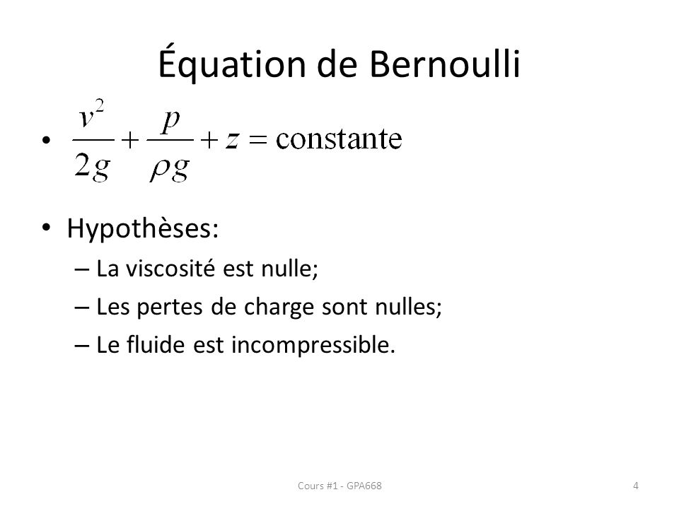 Équation de Bernoulli Hypothèses: La viscosité est nulle;