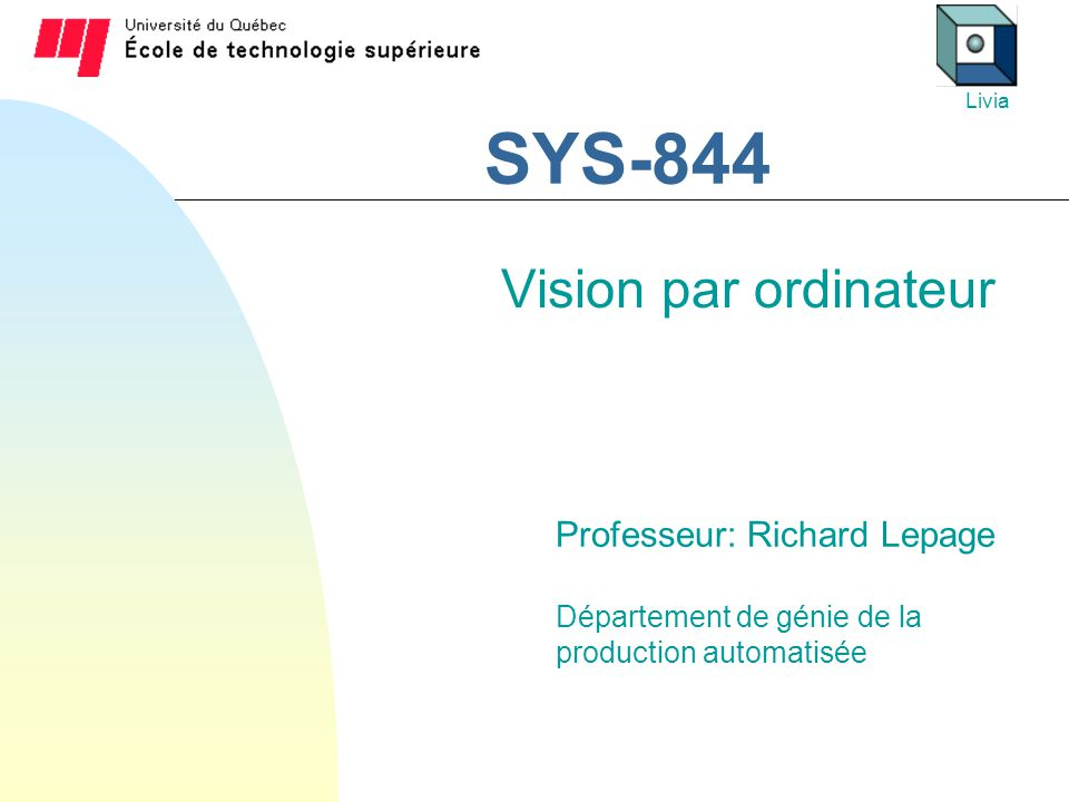 SYS-844 Vision par ordinateur Professeur: Richard Lepage