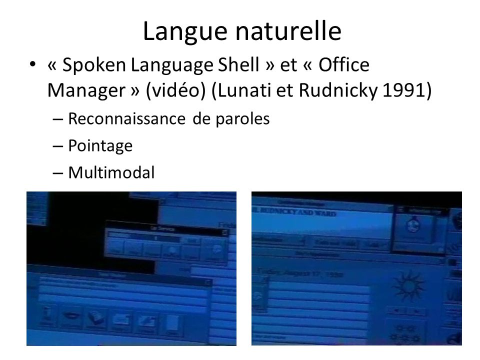 Langue naturelle « Spoken Language Shell » et « Office Manager » (vidéo) (Lunati et Rudnicky 1991) Reconnaissance de paroles.