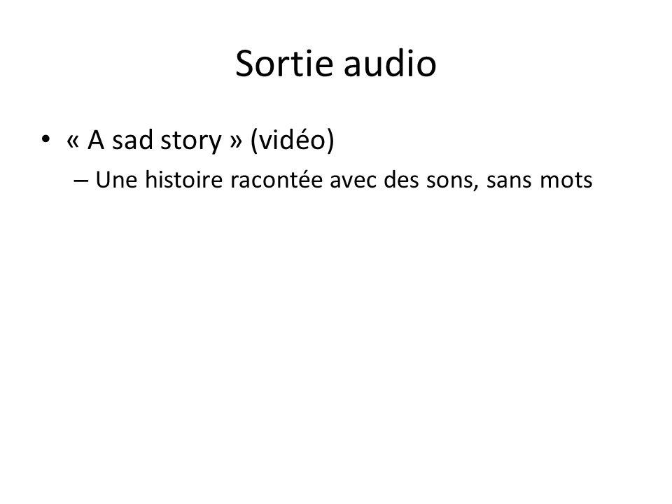 Sortie audio « A sad story » (vidéo)