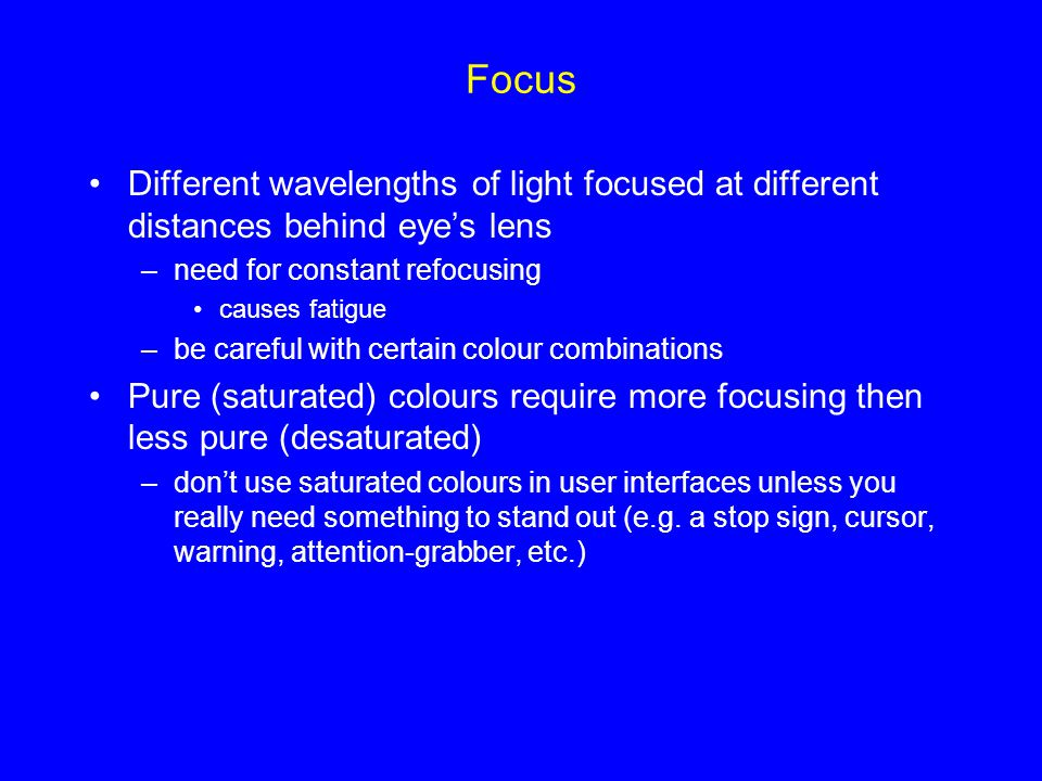 Focus Different wavelengths of light focused at different distances behind eye's lens. need for constant refocusing.