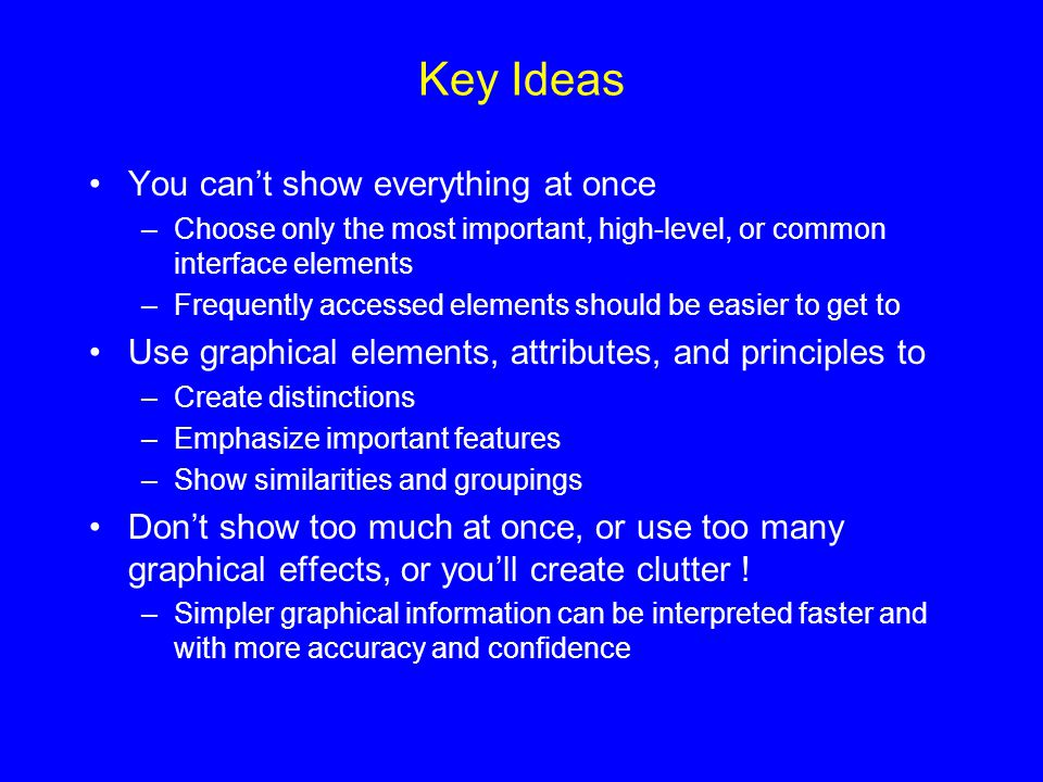 Key Ideas You can't show everything at once