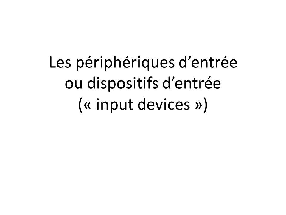 Les périphériques d'entrée ou dispositifs d'entrée (« input devices »)