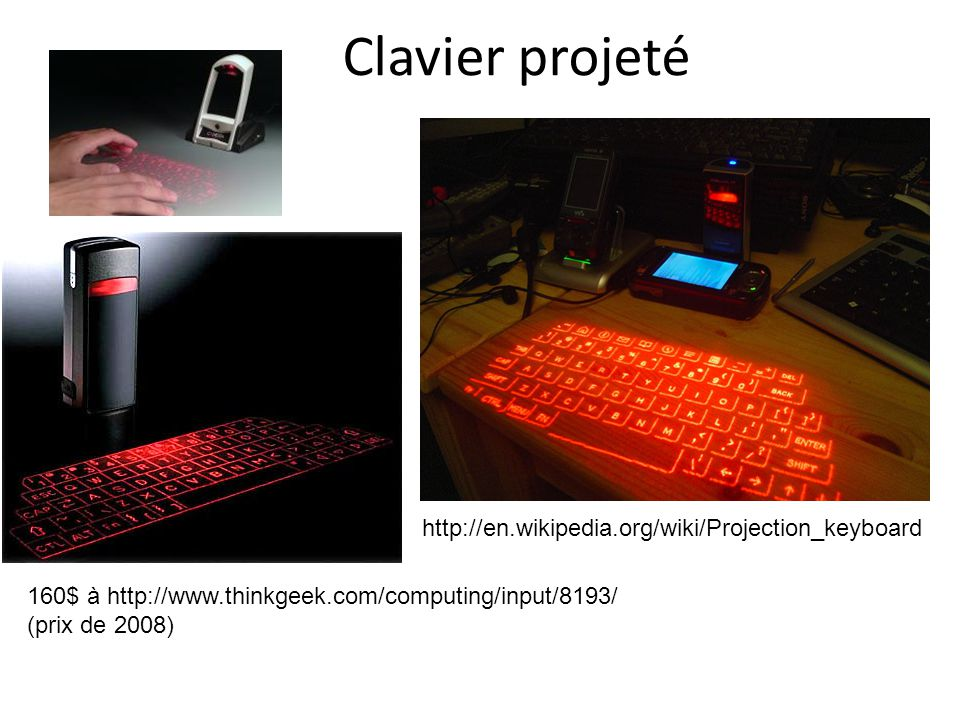 Clavier projeté http://en.wikipedia.org/wiki/Projection_keyboard