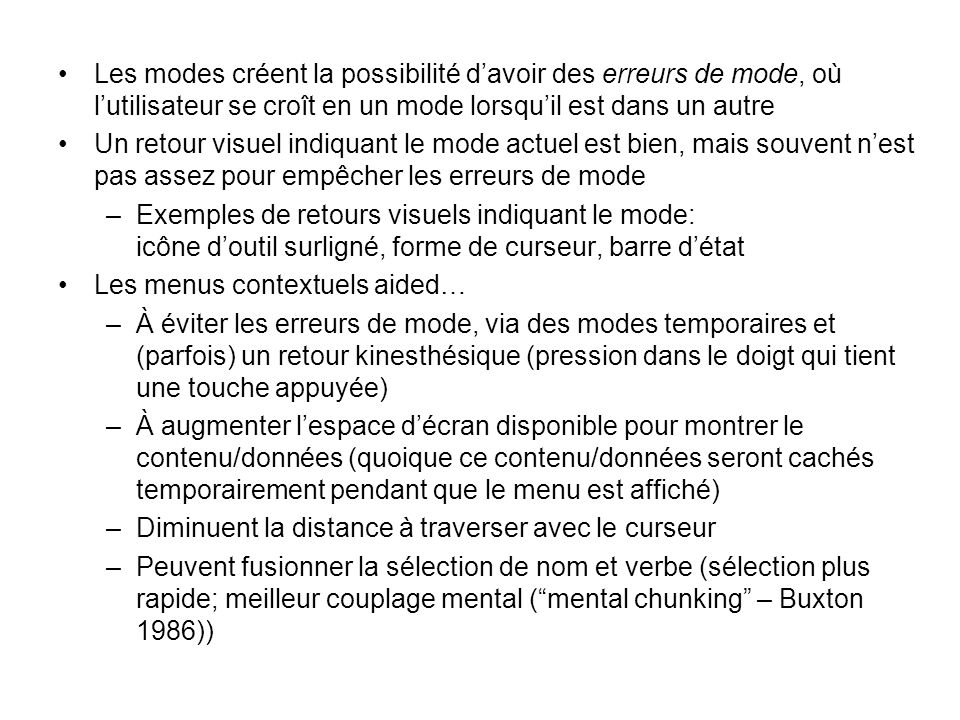 Les modes créent la possibilité d'avoir des erreurs de mode, où l'utilisateur se croît en un mode lorsqu'il est dans un autre