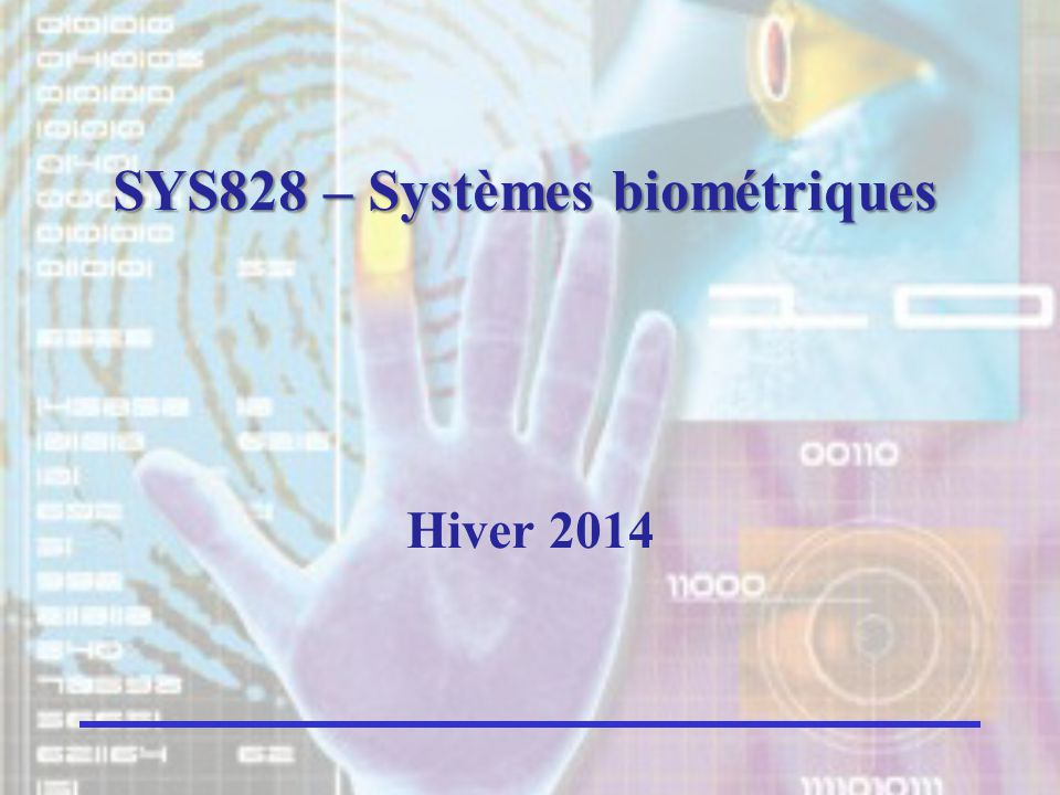 SYS828 – Systèmes biométriques Hiver 2014