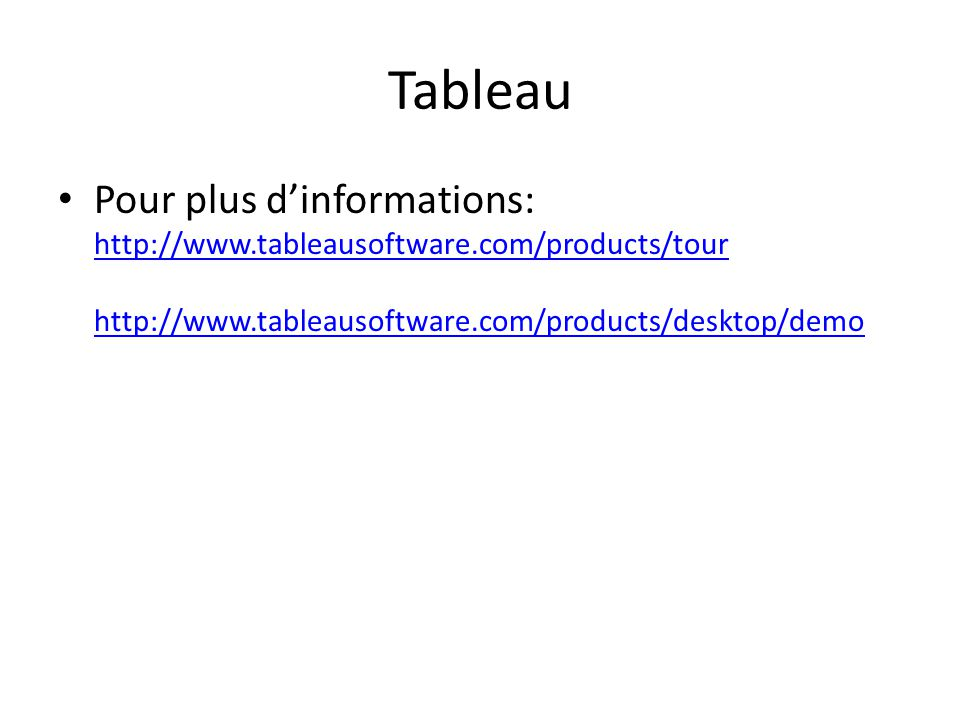 Tableau Pour plus d'informations: http://www.tableausoftware.com/products/tour http://www.tableausoftware.com/products/desktop/demo.
