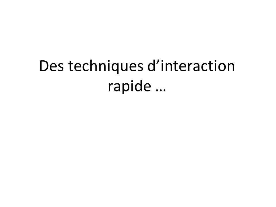 Des techniques d'interaction rapide …
