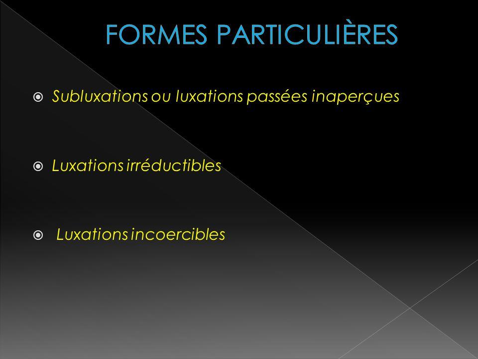 FORMES PARTICULIÈRES Subluxations ou luxations passées inaperçues