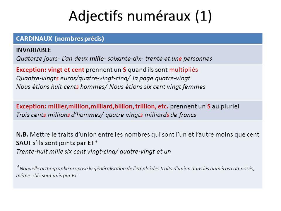 Adjectifs numéraux (1) CARDINAUX (nombres précis) INVARIABLE
