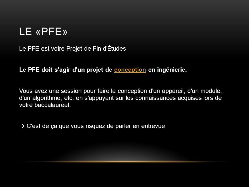Le «PFE» Le PFE est votre Projet de Fin d Études