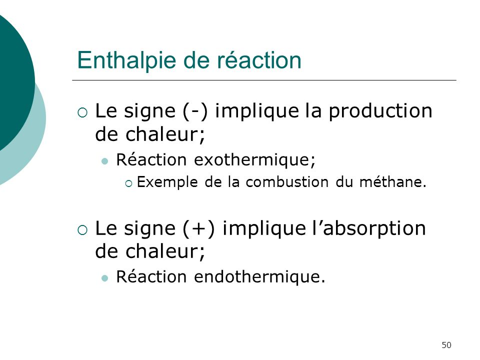 Enthalpie de réaction Le signe (-) implique la production de chaleur;