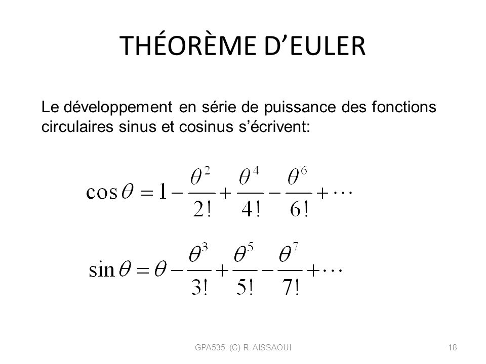 THÉORÈME D'EULER Le développement en série de puissance des fonctions circulaires sinus et cosinus s'écrivent: