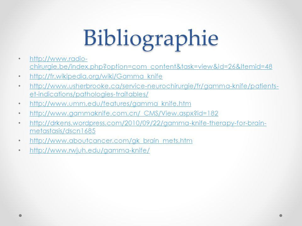 Bibliographie http://www.radio-chirurgie.be/index.php option=com_content&task=view&id=26&Itemid=48.