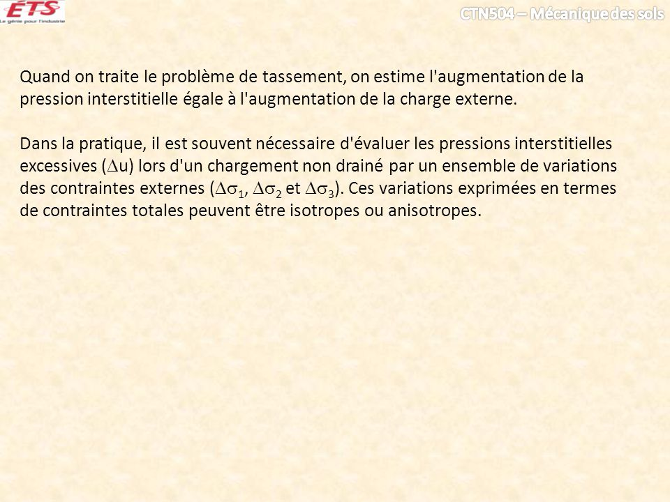 Quand on traite le problème de tassement, on estime l augmentation de la pression interstitielle égale à l augmentation de la charge externe.