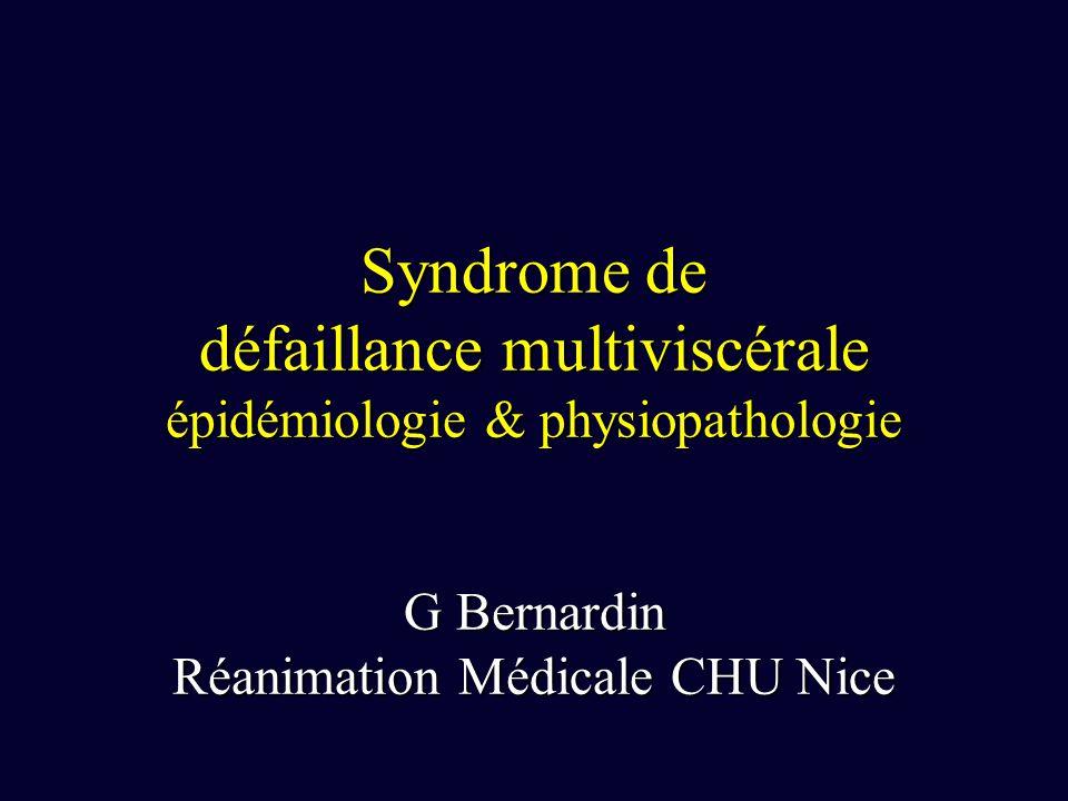 Syndrome de défaillance multiviscérale épidémiologie & physiopathologie G Bernardin Réanimation Médicale CHU Nice