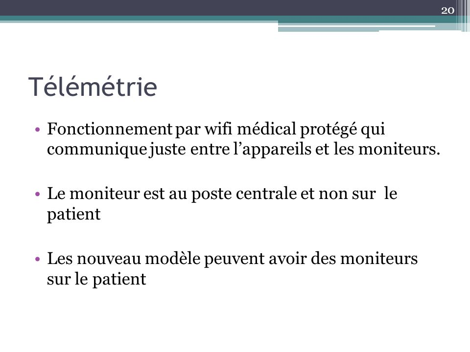 Télémétrie Fonctionnement par wifi médical protégé qui communique juste entre l'appareils et les moniteurs.