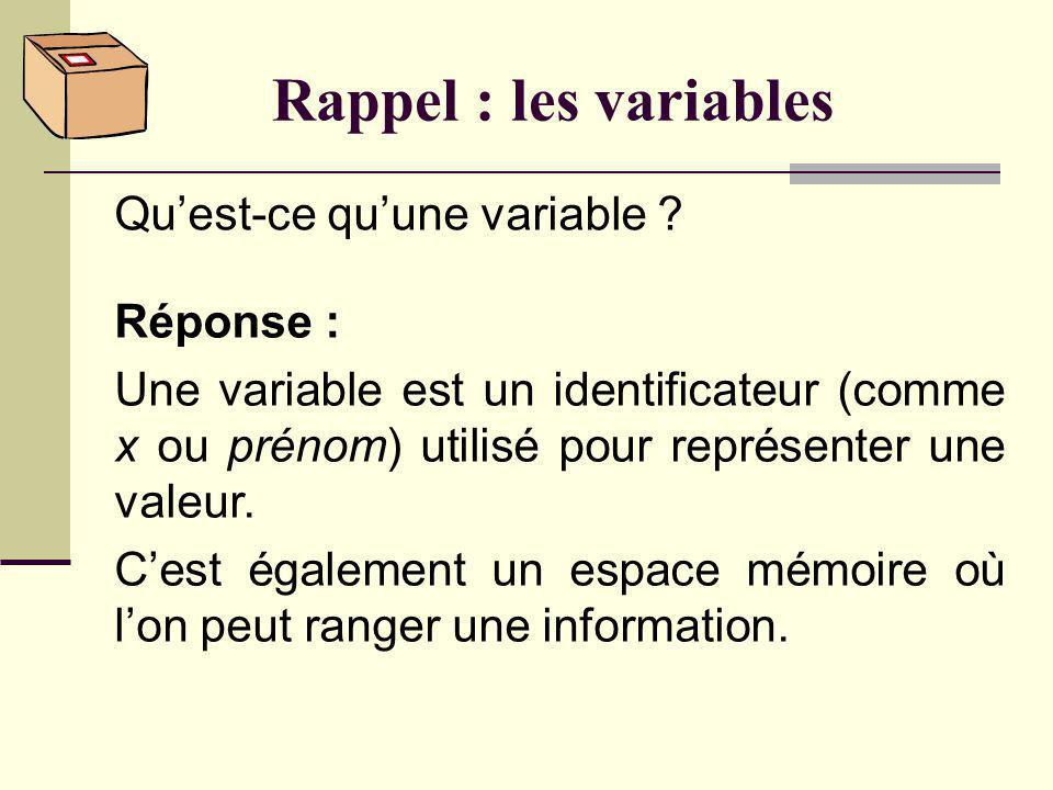Rappel : les variables Qu'est-ce qu'une variable Réponse :